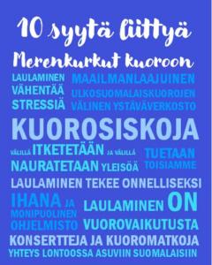 """""""Sinisellä pohjalla tekstiä: muun muassa 10 syytä liittyä Merenkurkut kuoroon: Laulaminen vähentää stressiä, kuorosiskoja, tuetaan toisiamme, laulaminen tekee onnelliseksi, konsertteja ja kuoromatkoja."""""""